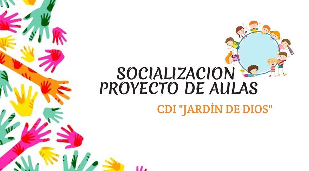 """SOCIALIZACION PROYECTO DE AULAS """"CDI JARDIN DE DIOS"""""""